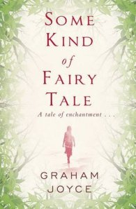 Some Kind of Fairy Tale by Graham Joyce (2012)